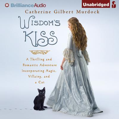 Wisdoms Kiss: A Thrilling and Romantic Adventure, Incorporating Magic, Villany, and a Cat Audiobook, by Catherine Gilbert Murdock