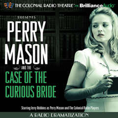 Perry Mason and the Case of the Curious Bride: A Radio Dramatization Audiobook, by Erle Stanley Gardner, M. J. Elliott