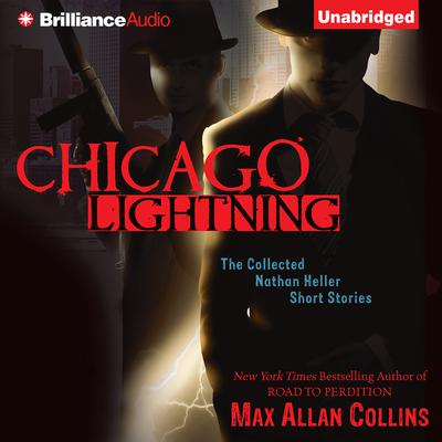 Chicago Lightning: The Collected Nathan Heller Short Stories Audiobook, by Max Allan Collins