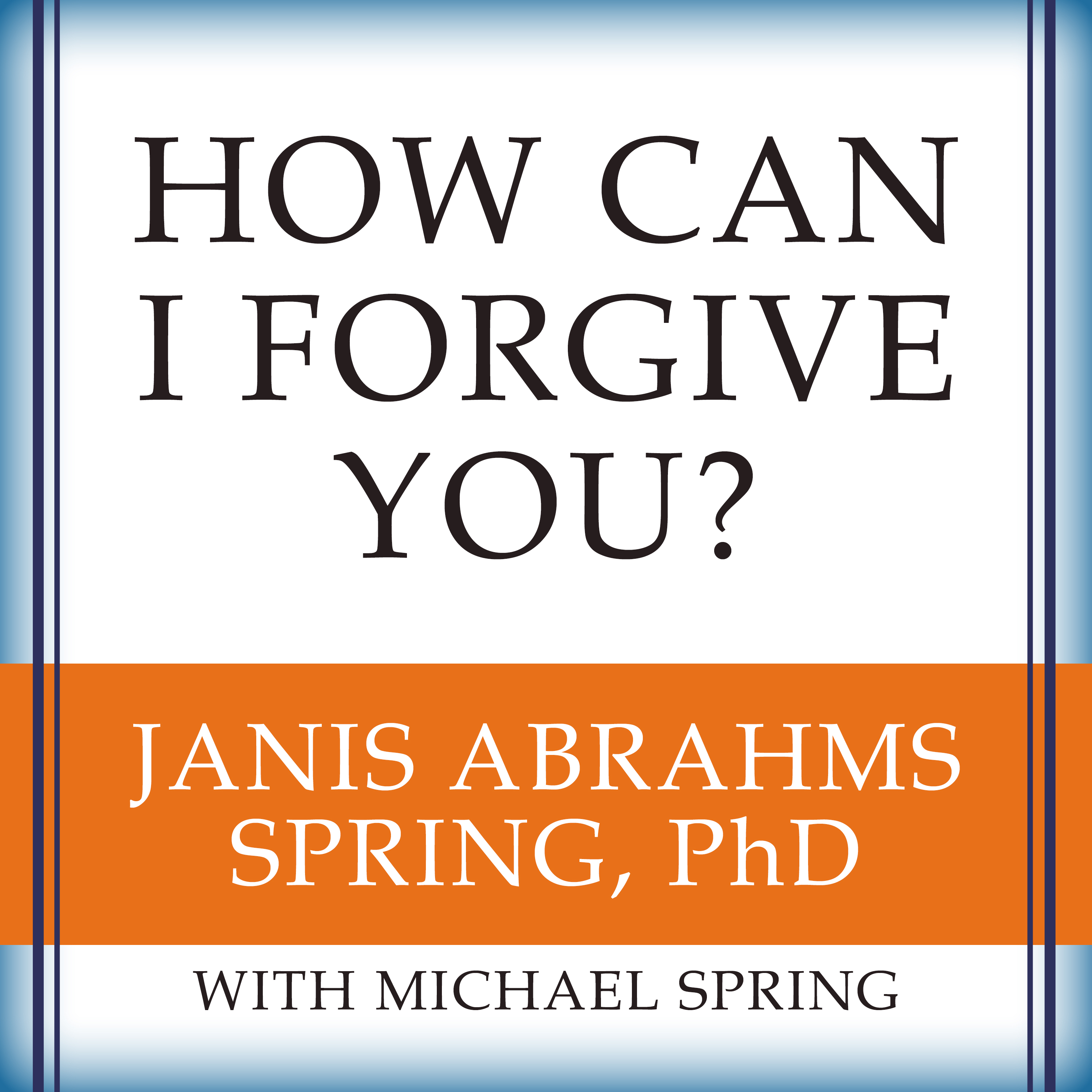 Printable How Can I Forgive You?: The Courage to Forgive, the Freedom Not To Audiobook Cover Art