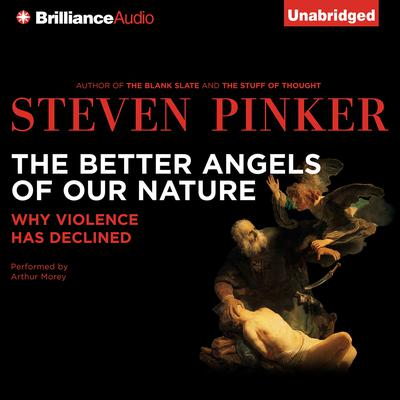 The Better Angels of Our Nature: Why Violence Has Declined Audiobook, by Steven Pinker