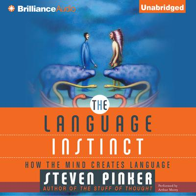 The Language Instinct: How the Mind Creates Language Audiobook, by Steven Pinker