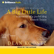 A Big Little Life: A Memoir of a Joyful Dog Named Trixie Audiobook, by Dean Koontz