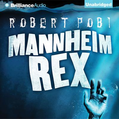 Mannheim Rex Audiobook, by Robert Pobi