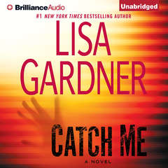 Catch Me: A Novel Audiobook, by Lisa Gardner