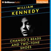 Changos Beads and Two-Tone Shoes Audiobook, by William Kennedy