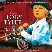 Toby Tyler or Ten Weeks with a Circus: A Radio Dramatization Audiobook, by James Otis, Jerry Robbins
