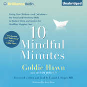 10 Mindful Minutes: Giving Our Children the Social and Emotional Skills to Lead Smarter, Healthier, and Happier Lives, by Goldie Hawn, Wendy Holden