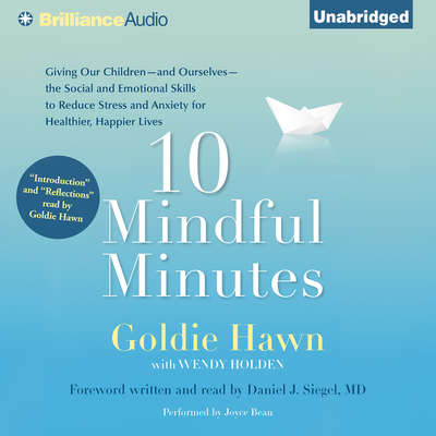10 Mindful Minutes: Giving Our Children the Social and Emotional Skills to Lead Smarter, Healthier, and Happier Lives Audiobook, by Goldie Hawn