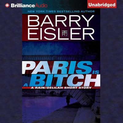 Paris Is a Bitch: A Rain/Delilah Short Story Audiobook, by Barry Eisler