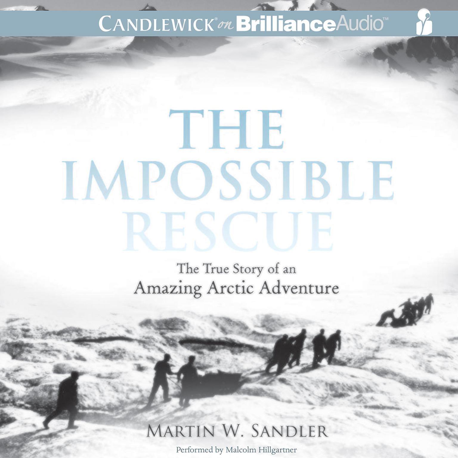 Printable The Impossible Rescue: The True Story of an Amazing Arctic Adventure Audiobook Cover Art
