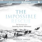 The Impossible Rescue: The True Story of an Amazing Arctic Adventure Audiobook, by Martin W. Sandler