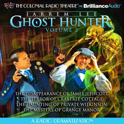 Jarrem Lee, Ghost Hunter: Vol 2: A Radio Dramatization Audiobook, by Gareth Tilley