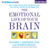 The Emotional Life of Your Brain: How Its Unique Patterns Affect the Way You Think, Feel, and Live - and How You Can Change Them Audiobook, by Richard J. Davidson, Richard J. Davidson, Ph.D.