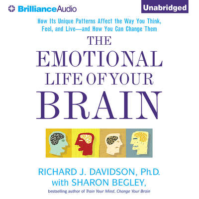 The Emotional Life of Your Brain: How Its Unique Patterns Affect the Way You Think, Feel, and Live - and How You Can Change Them Audiobook, by Richard J. Davidson