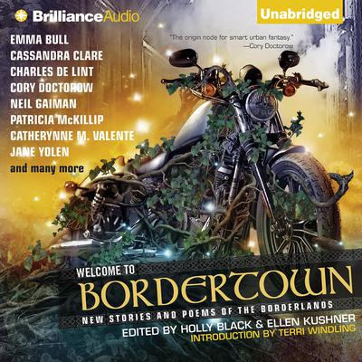 Welcome to Bordertown: New Stories and Poems of the Borderlands Audiobook, by Holly Black