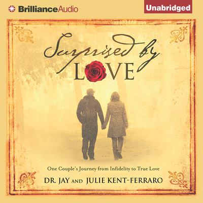 Surprised by Love: One Couples Journey from Infidelity to True Love Audiobook, by Jay