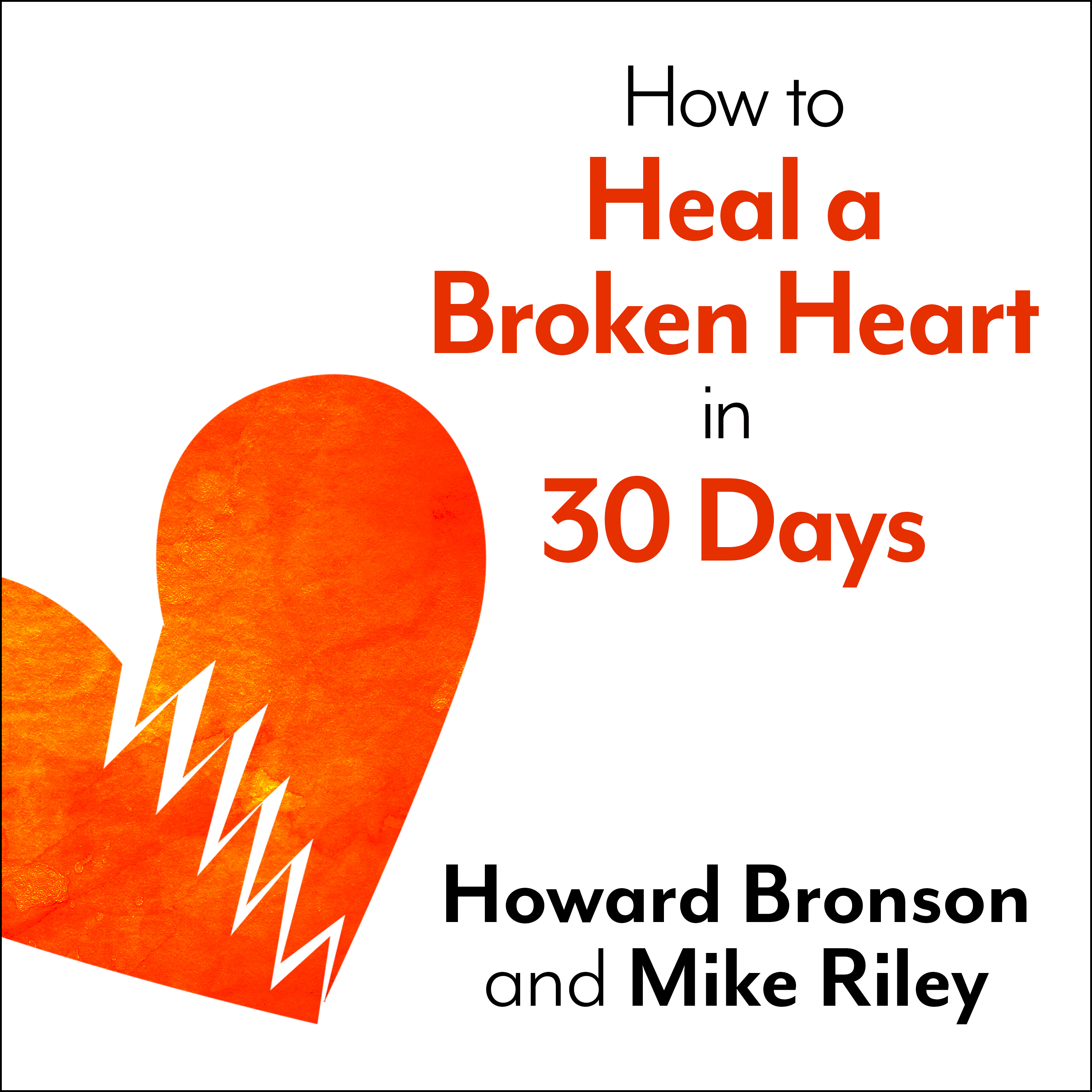 Printable How to Heal a Broken Heart in 30 Days: A Day-by-Day Guide to Saying Good-bye and Getting On With Your Life Audiobook Cover Art