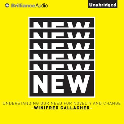 New: Understanding Our Need for Novelty and Change Audiobook, by Winifred Gallagher