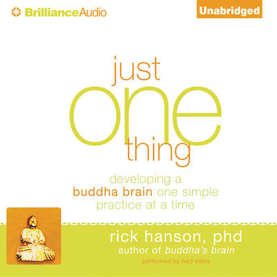 Just One Thing: Developing a Buddha Brain One Simple Practice at a Time Audiobook, by Rick Hanson, Ph.D.