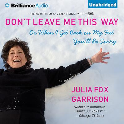 Dont Leave Me This Way: Or When I Get Back on My Feet Youll Be Sorry Audiobook, by Julia Fox Garrison