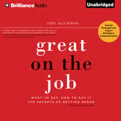 Great on the Job: What to Say, How to Say It. The Secrets of Getting Ahead., by Jodi Glickman