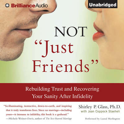 Not Just Friends: Rebuilding Trust and Recovering Your Sanity After Infidelity Audiobook, by Shirley P. Glass, Ph.D.
