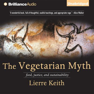 The Vegetarian Myth: Food, Justice, and Sustainability Audiobook, by Lierre Keith