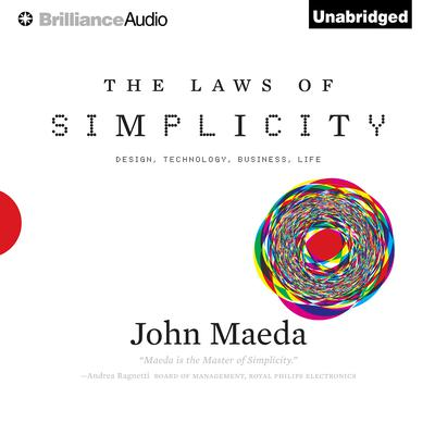 The Laws of Simplicity: Design, Technology, Business, Life Audiobook, by John Maeda
