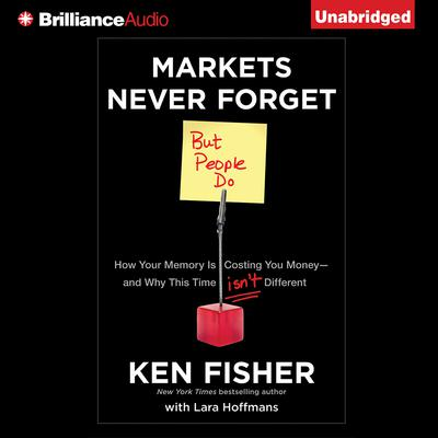 Markets Never Forget (But People Do): How Your Memory is Costing You Money and Why This Time Isnt Different Audiobook, by Ken Fisher