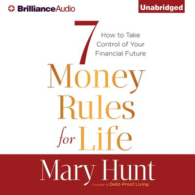 7 Money Rules for Life®: How to Take Control of Your Financial Future Audiobook, by Mary Hunt