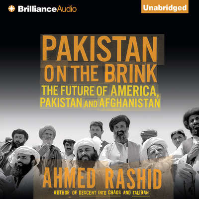 Pakistan on the Brink: The Future of America, Pakistan, and Afghanistan Audiobook, by Ahmed Rashid