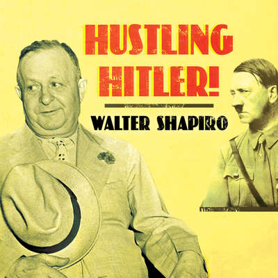 Hustling Hitler: The Jewish Vaudevillian Who Fooled the Führer Audiobook, by Walter Shapiro