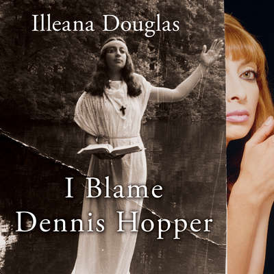 I Blame Dennis Hopper: And Other Stories from a Life Lived In and Out of the Movies Audiobook, by Illeana Douglas