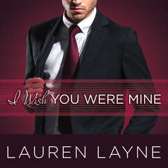 I Wish You Were Mine Audiobook, by Lauren Layne