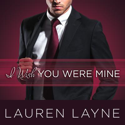 I Wish You Were Mine Audiobook, by Lauren Layne