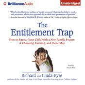 The Entitlement Trap: How to Rescue Your Child with a New Family System of Choosing, Earning, and Ownership Audiobook, by Richard Eyre