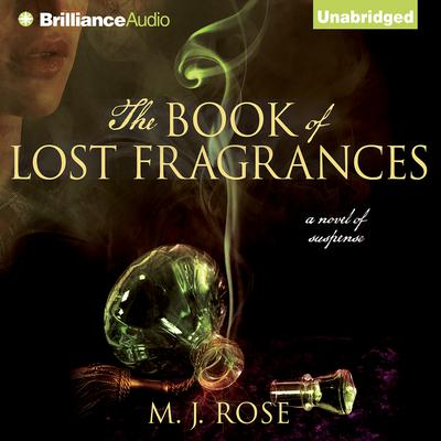 The Book of Lost Fragrances: A Novel of Suspense Audiobook, by M. J. Rose