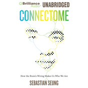 Connectome: How the Brains Wiring Makes Us Who We Are Audiobook, by Sebastian Seung