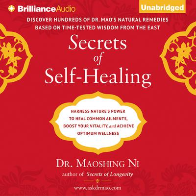 Secrets of Self-Healing: Harness Natures Power to Heal Common Ailments, Boost Your Vitality, and Achieve Optimum Wellness Audiobook, by Maoshing Ni