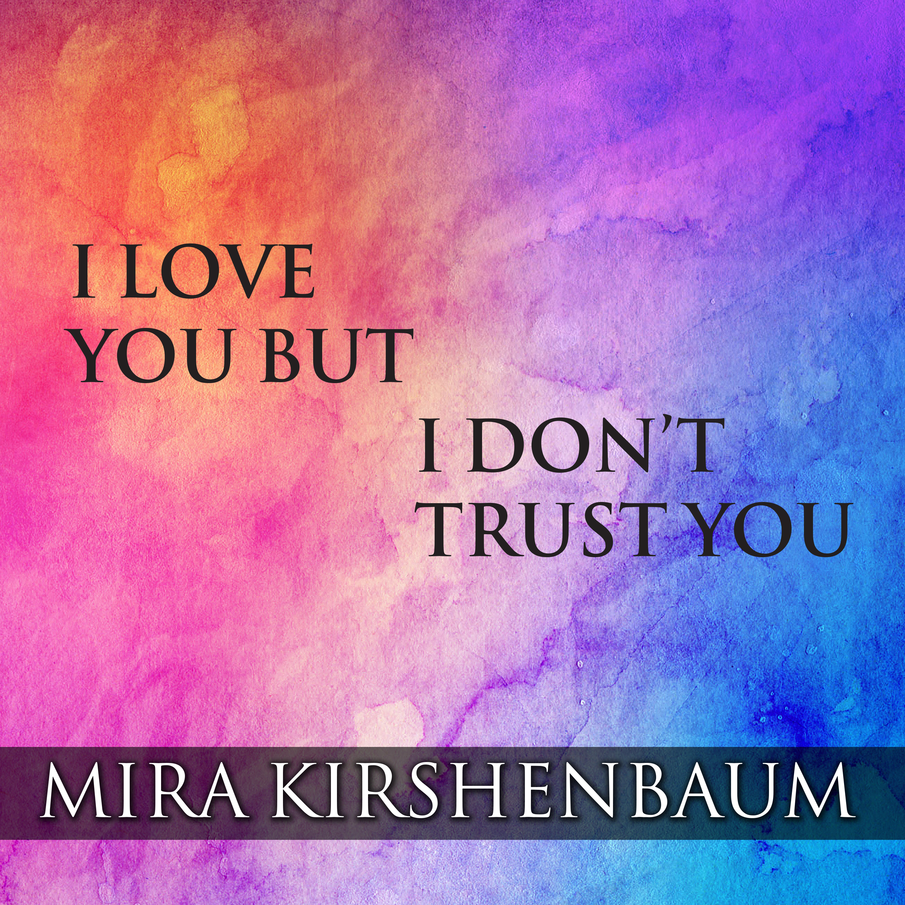 Printable I Love You But I Don't Trust You: The Complete Guide to Restoring Trust in Your Relationship Audiobook Cover Art
