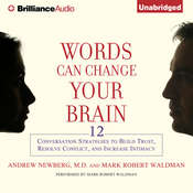 Words Can Change Your Brain: 12 Conversation Strategies to Build Trust, Resolve Conflict, and Increase Intimacy, by Andrew Newberg, Andrew Newberg, M.D., Mark Robert Waldman