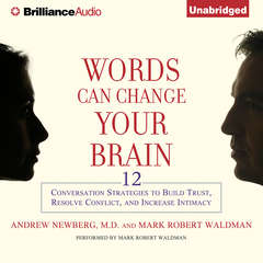 Words Can Change Your Brain: 12 Conversation Strategies to Build Trust, Resolve Conflict, and Increase Intimacy Audiobook, by Andrew Newberg, Mark Robert Waldman