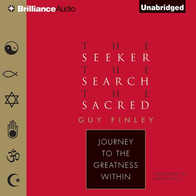 The Seeker, the Search, the Sacred: Journey to the Greatness Within Audiobook, by Guy Finley