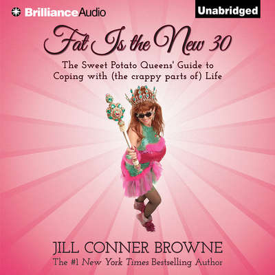 Fat Is the New 30: The Sweet Potato Queens Guide to Coping with (the crappy parts of) Life Audiobook, by Jill Conner Browne
