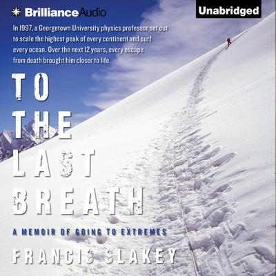 To the Last Breath: A Memoir of Going to Extremes Audiobook, by Francis Slakey