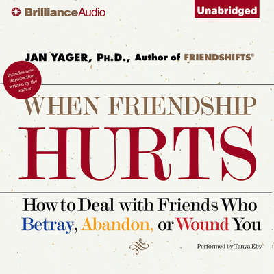 When Friendship Hurts: How to Deal with Friends Who Betray, Abandon, or Wound You Audiobook, by Jan Yager