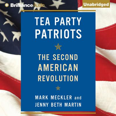 Tea Party Patriots: The Second American Revolution Audiobook, by Mark Meckler