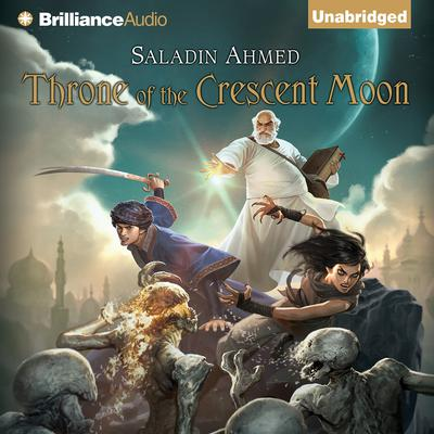 Throne of the Crescent Moon Audiobook, by Saladin Ahmed