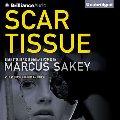 Scar Tissue: Seven Stories of Love and Wounds Audiobook, by Marcus Sakey